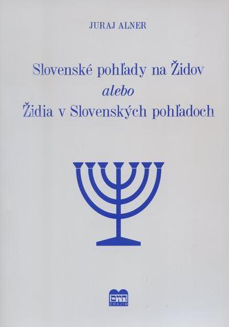 Slovenské pohľady na Židov alebo Židia v Slovenských pohľadoch