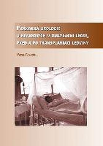 Praktická urologie u nemocných v dialyzační léčbě, před a po transplantaci ledviny