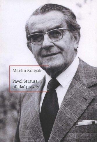 Pavol Štrauss, hľadač pravdy