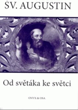 Sv. Augustin Od světáka ke světci