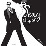 Sexy stupid