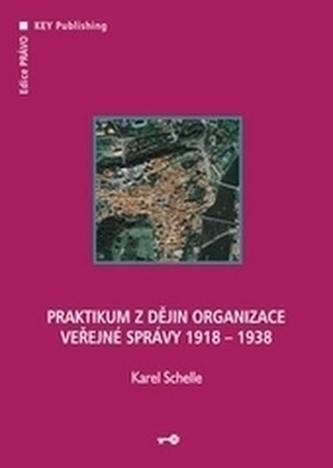Praktikum z dějin organizace veřejné správy 1919 –1938 - Karel Schelle