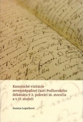 Kanonické vizitácie severozápadnej časti Podhorského dekanátu v 2. polovici 16. storočia a v 17. sto