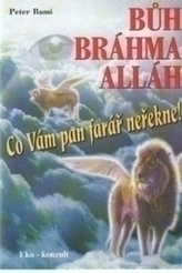 Bůh,  Bráhma,  Alláh - Co vám pan farář neřekne!
