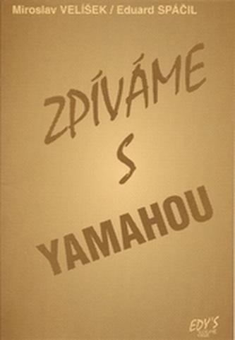 Zpíváme s Yamahou - Velíšek, Miroslav; Spáčil, Eduard