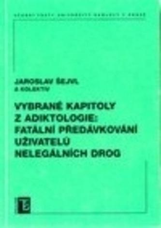 Vybrané kapitoly z adiktologie: Fatální předávkování uživatelů nelegálních drog - Jaroslav Šejvl