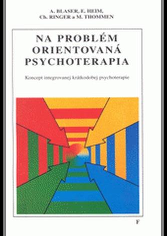 Na problém orientovaná psychoterapia - Blaser, Andreas; kolektív autorov
