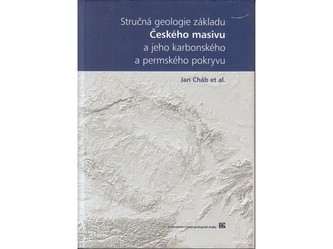 Stručná geologie základu Českého masivu a jeho karbonského a permského pokryvu
