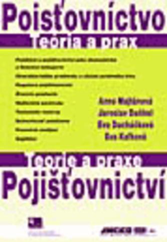 Pojišťovnictví - Teorie a praxe / Poisťovníctvo - Teória a prax - Majtánová, Anna; Daňhel, Jaroslav; Ducháčková, Eva; Kafková, Eva
