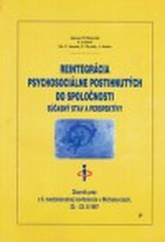 Reintegrácia psychosociálne postihnutých do spoločnosti. Súčasný stav a perspektívy