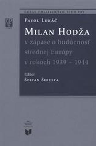 Milan Hodža v zápase o budúcnosť strednej európy v rokoch 1939-1944