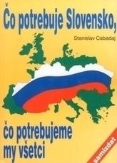 Čo potrebuje Slovensko, čo potrebujeme my všetci