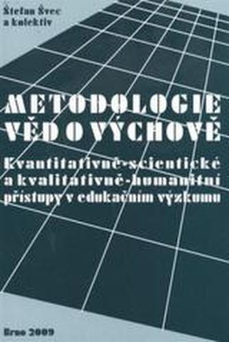 Metodologie věd o výchově: kvantitativně-scientistické a kvalitativně-humanitní přístupy v edukačním výzkumu