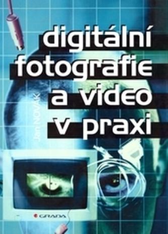 Digitální fotografie a video v praxi - Jan Novák