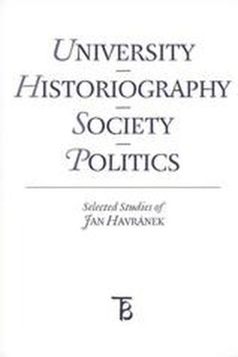 University - Historiography - Society - Politics. Selected Studies of Jan Havránek