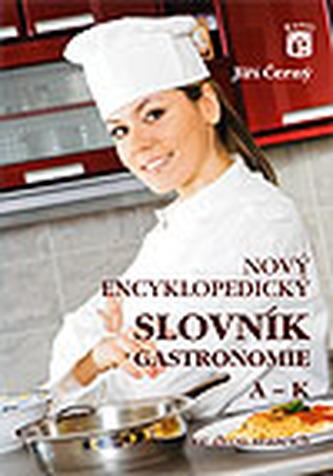 Nový encyklopedický slovník gastronomie 1 A-K - NOVÉ, AKTUALIZOVANÉ VYDÁNÍ - Jiří Černý
