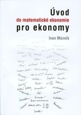 Úvod do matematické ekonomie pro ekonomy - Mezník, Ivan