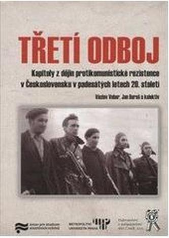 Třetí odboj. Kapitoly z dějin protikomunistické rezistence v Československu v padesátých letech 20.