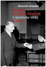 Historik Jaroslav Charvát v systému vědy a moci