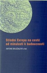 Střední Evropa na cestě od minulosti k budoucnosti