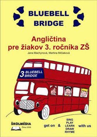Bluebell Bridge. Angličitna pre žiakov 3.ročníka ZŠ + CD - Machynová, Jana; Mičiaková, Martina
