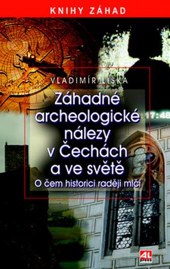 Záhadné archeologické nálezy v Čechách a ve světě
