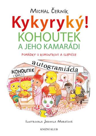 Kykyryký 2: Kohoutek a jeho kamarádi - Pohádky o kohoutkovi a slepičce - Michal Černík