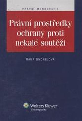 Právní prostředky ochrany proti nekalé soutěži - Ondrejová, Dana