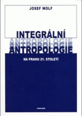 Integrální antropologie na prahu 21. století