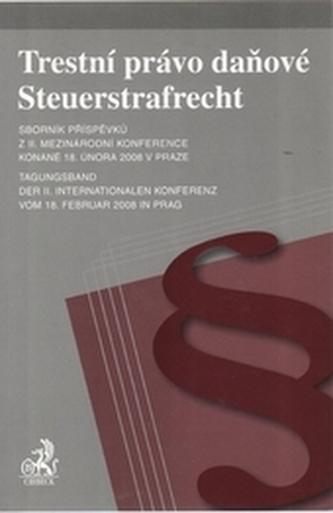 Trestní právo daňové. Sborník příspěvků z II. mezinárodní konference konané 18. února 2008 v Praze