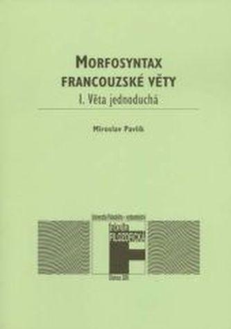 Morfosyntax francouzské věty 1 Věta jednoduchá.