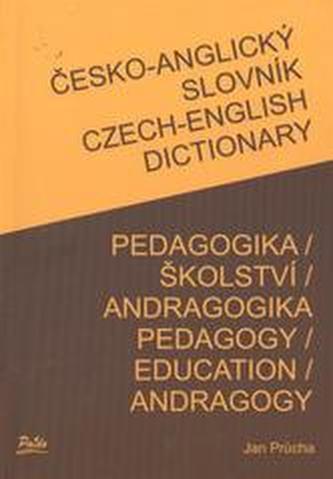 České-angický slovník Pedgogika / Školství / Andragogika Czech-english dictionary pedagogy / education / andragogy