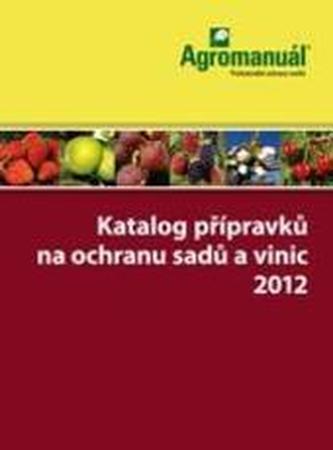 Katalog přípravků na ochranu sadů a vinic 2012 5.doplněné vydání
