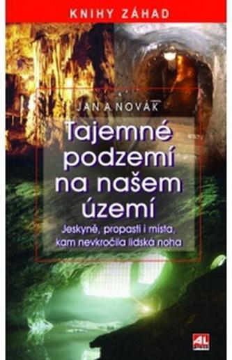 Tajemné podzemí na našem území - Jan A. Novák