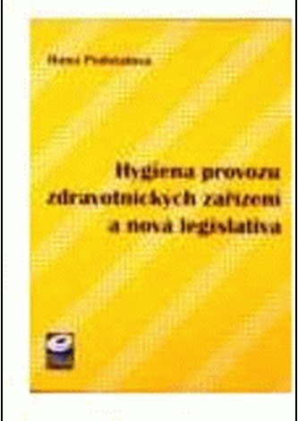 Hygiena provozu zdravotnických zařízení a nová legislativa - Podstatová Renata