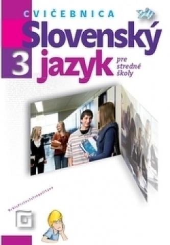 Slovenský jazyk 3 - Cvičebnica pre stredné školy
