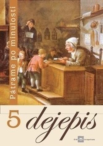 Dejepis 5 pre 5. ročník základných škôl - Pátrame po minulosti