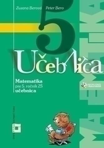 Matematika 5 pre 5. ročník základných škôl - učebnica - Bero, Peter; Berová, Zuzana