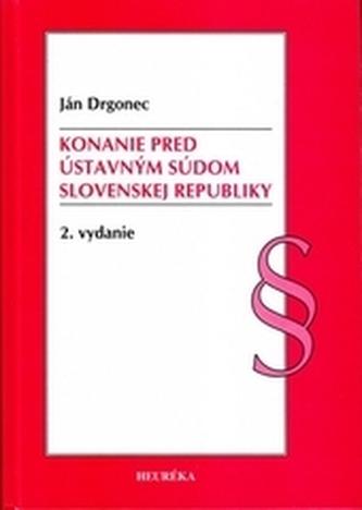 Konanie pred Ústavným súdom Slovenskej republiky. 2. vyd.