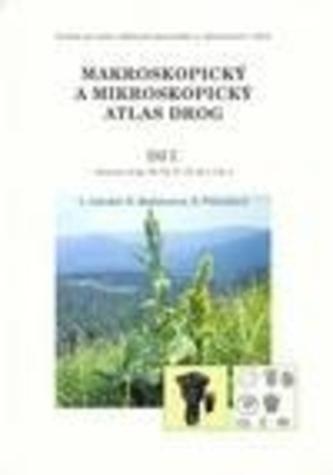 Makroskopický a mikroskopický atlas drog - I. díl
