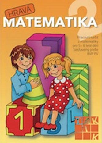 Hravá matematika 2 Pracovní sešit z matematiky pro 5 - 6 leté děti