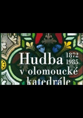 Hudba v olomoucké katedrále (1872-1985)
