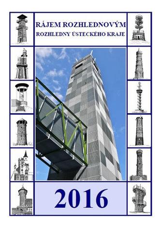 Kalendář 2016 - RÁJEM ROZHLEDNOVÝM - Rozhledny Ústeckého kraje