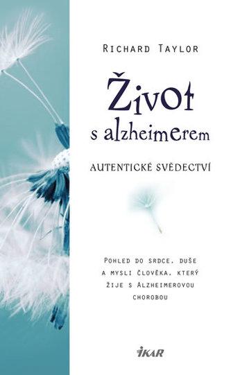 Život s alzheimerem - Pohled do srdce, duše a mysli člověka, který žije s Alzheimerovou chorobou