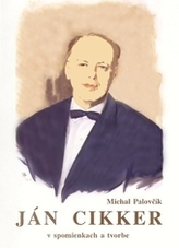 Ján Cikker v spomienkach a tvorbe