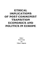 ETHICAL IMPLICATIONS OF POST-COMMUNIST TRANSITION ECONOMICS AND POLITICS IN EUROPE