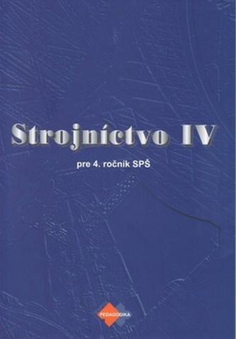 Strojníctvo IV pre 4. ročník SPŠ 2.vydanie