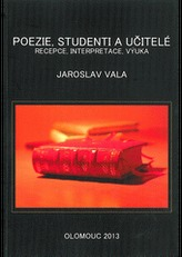 Poezie, studenti a učitelé. Rcepce, interpretace, výuka