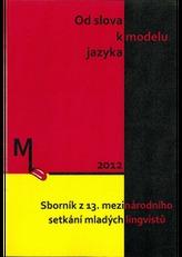 Od slova k modelu jazyka. Sborník z 13. mezinárodního setkání mladých lingvistů
