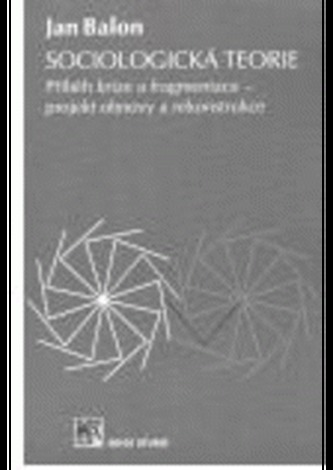 Sociologická teorie : příběh krize a fragmentace - projekt obnovy a rekonstrukce